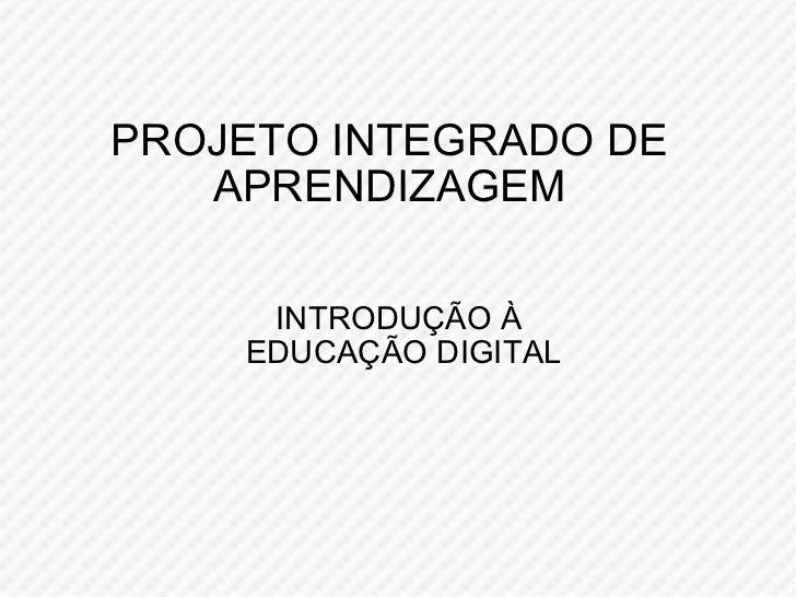 PROJETO INTEGRADO DE APRENDIZAGEM INTRODUÇÃO À  EDUCAÇÃO DIGITAL