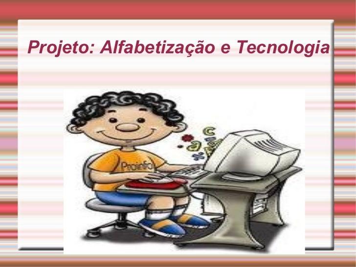 Projeto: Alfabetização e Tecnologia