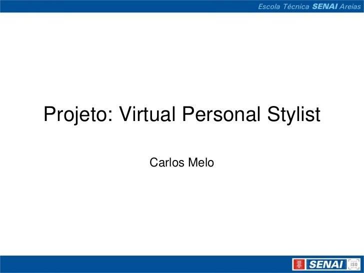 Projeto: Virtual PersonalStylist<br />Carlos Melo<br />