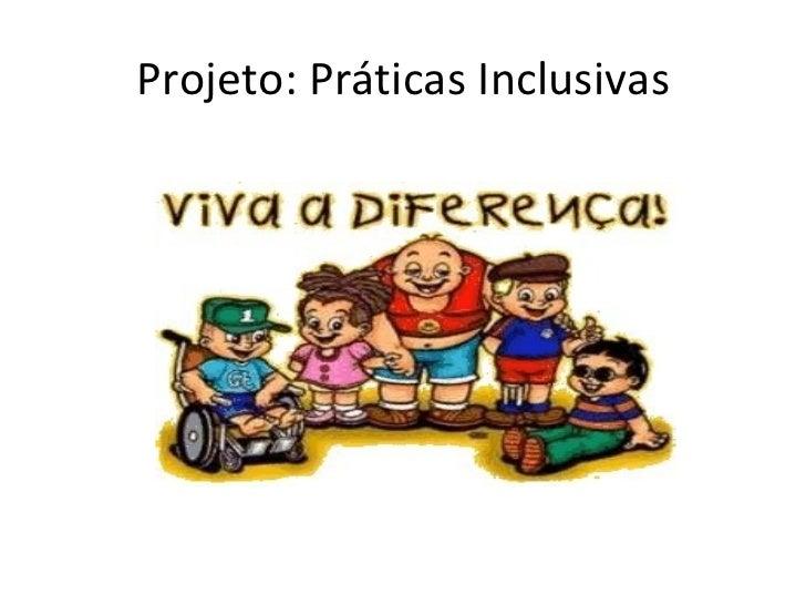 Projeto: Práticas Inclusivas