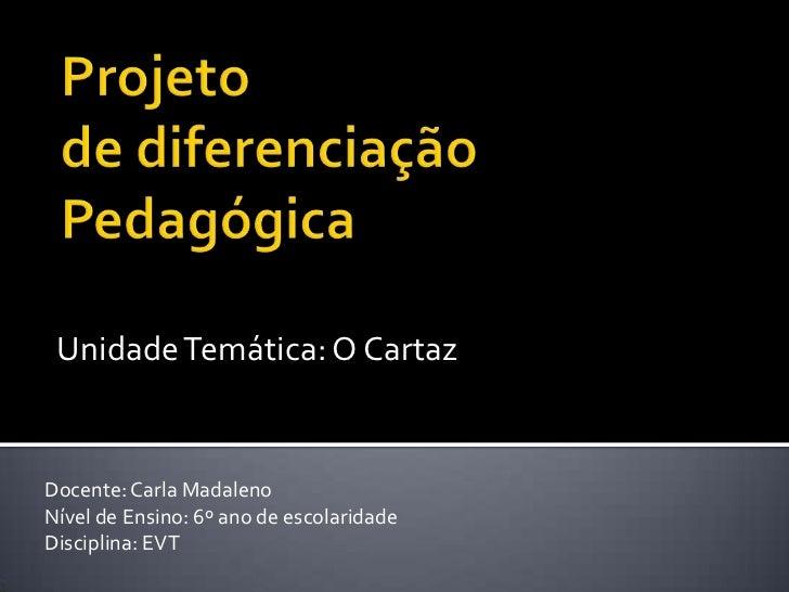 Unidade Temática: O CartazDocente: Carla MadalenoNível de Ensino: 6º ano de escolaridadeDisciplina: EVT