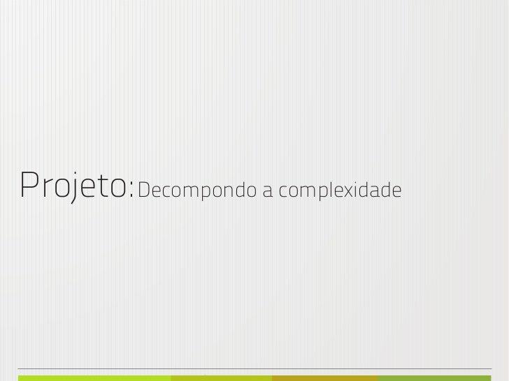 Projeto: Decompondo a complexidadeIGOR ESCALANTE CASENOTE_ANA CAROLINA VILELA_2012_PROCESSO_CRIAÇÃO_MARCAS