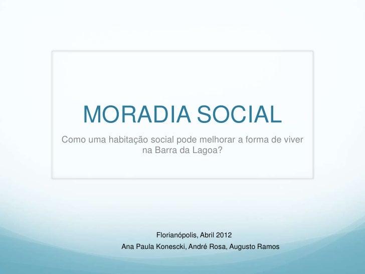 MORADIA SOCIALComo uma habitação social pode melhorar a forma de viver                 na Barra da Lagoa?                 ...