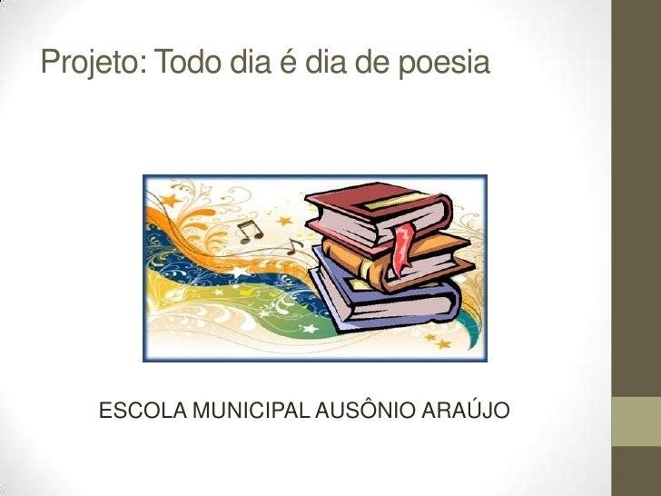 Projeto: Todo dia é dia de poesia    ESCOLA MUNICIPAL AUSÔNIO ARAÚJO