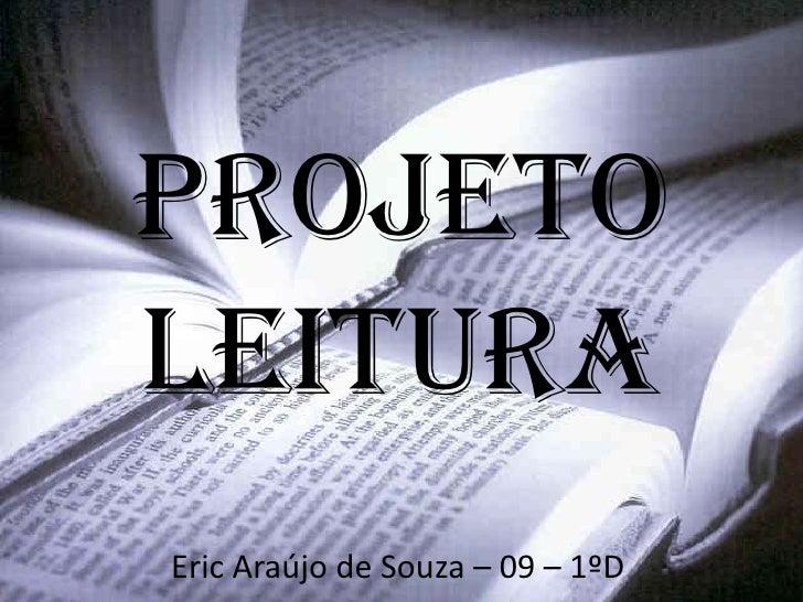 PROJETOLEITURAEric Araújo de Souza – 09 – 1ºD