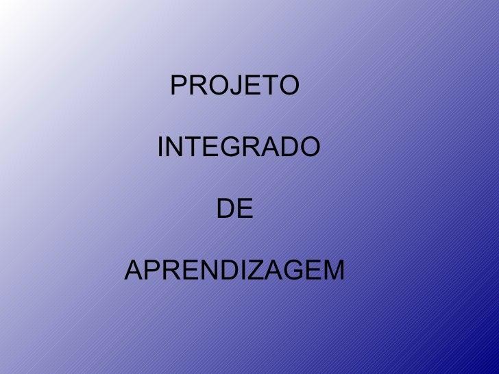 PROJETO INTEGRADO    DEAPRENDIZAGEM