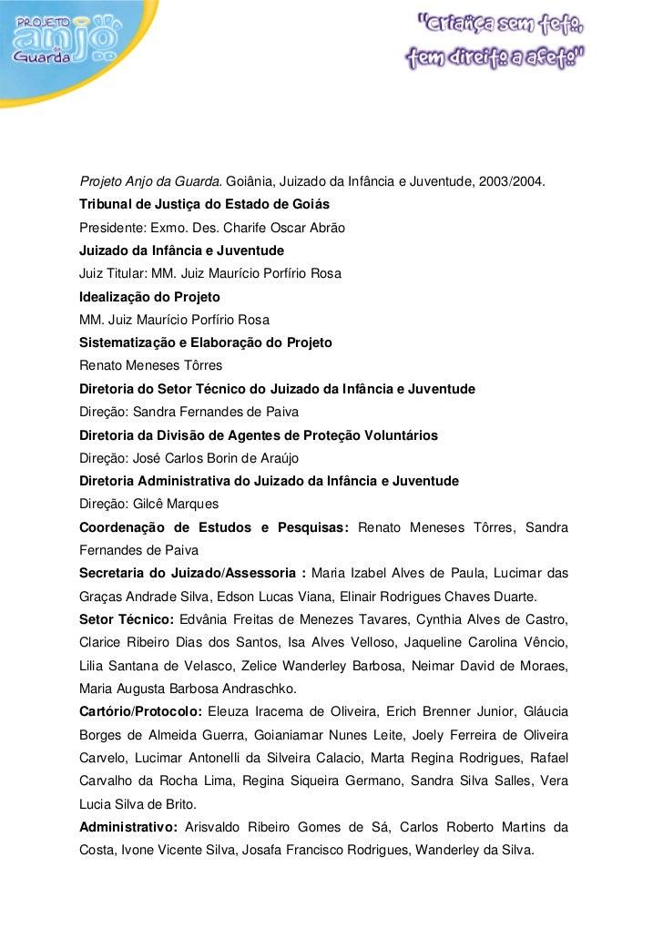 Projeto Anjo da Guarda. Goiânia, Juizado da Infância e Juventude, 2003/2004.Tribunal de Justiça do Estado de GoiásPresiden...