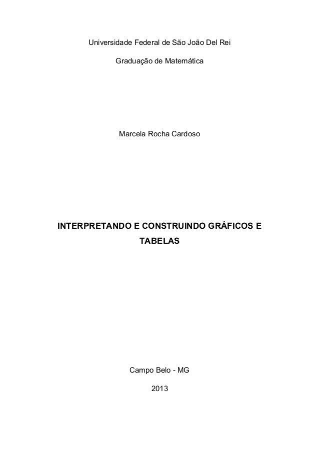 Universidade Federal de São João Del Rei Graduação de Matemática Marcela Rocha Cardoso INTERPRETANDO E CONSTRUINDO GRÁFICO...