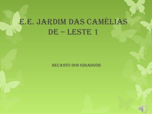 E.E. Jardim das Camélias dE – lEstE 1 rECanto dos Girassóis
