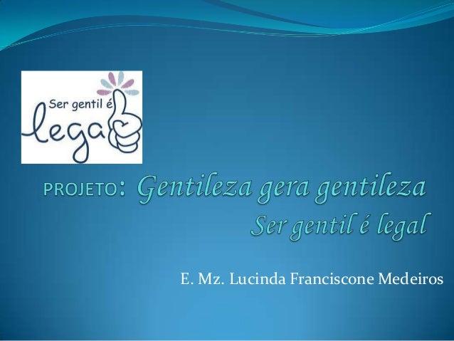 E. Mz. Lucinda Franciscone Medeiros