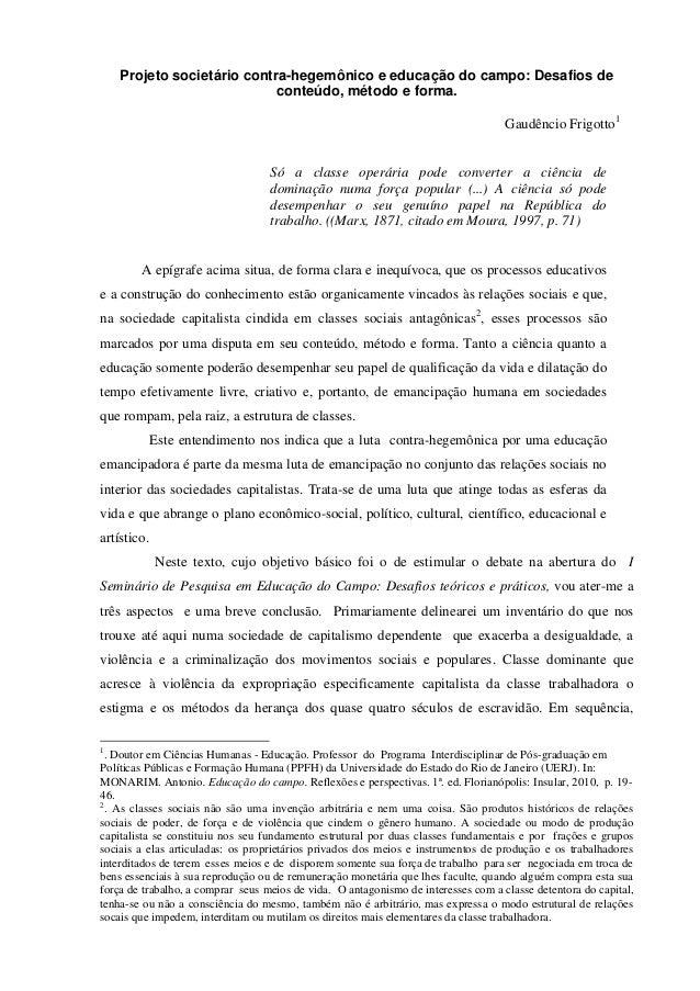 Projeto societário contra-hegemônico e educação do campo: Desafios de conteúdo, método e forma. Gaudêncio Frigotto1 Só a c...