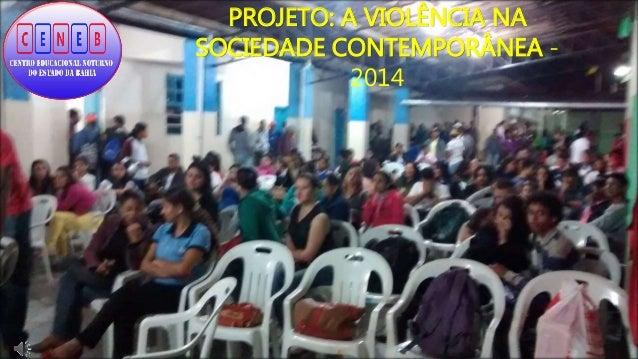 PROJETO: A VIOLÊNCIA NA SOCIEDADE CONTEMPORÂNEA - 2014