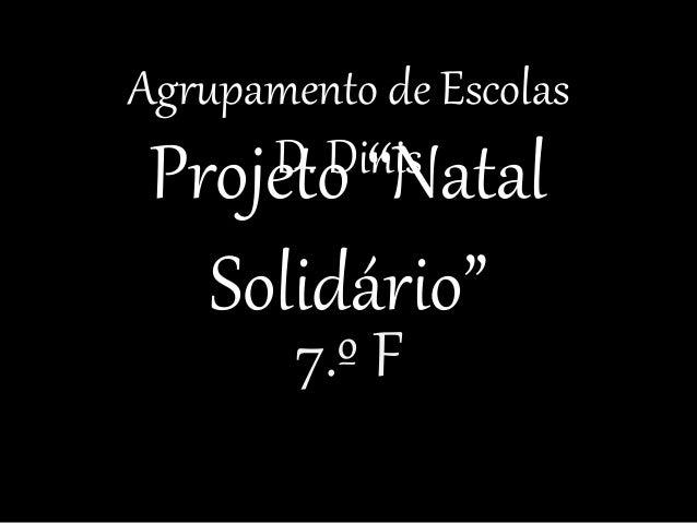 """Projeto """"Natal Solidário"""" 7.º F Agrupamento de Escolas D. Dinis"""