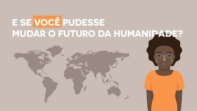 E SE VOCÊ PUDESSE MUDAR O FUTURO DA HUMANIDADE?
