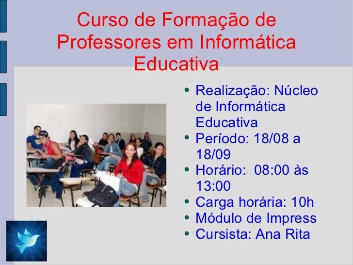 Curso de Formação de Professores em Informática Educativa <ul><li>Realização: Núcleo de Informática Educativa </li></ul><u...