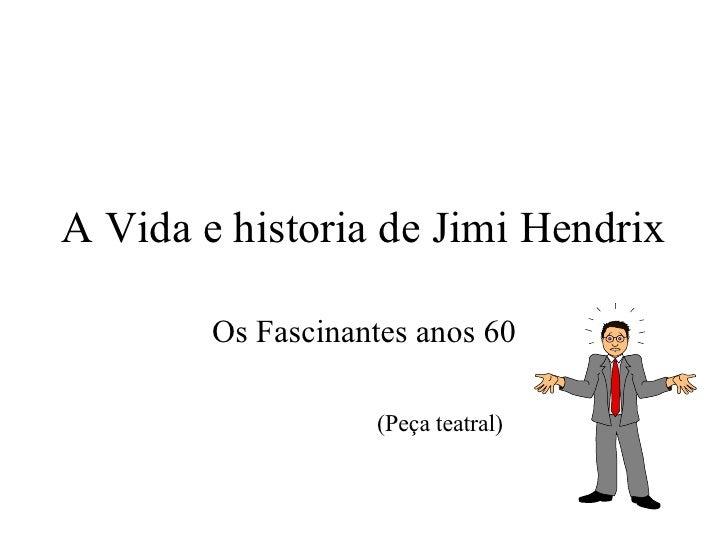 A Vida e historia de Jimi Hendrix Os Fascinantes anos 60 (Peça teatral)