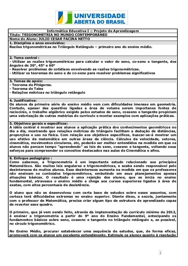 Informática Educativa I :: Projeto de AprendizagemTítulo: TRIGONOMETRIA NO MUNDO CONTEMPORÂNEONome do Aluno: JULIO CESAR F...