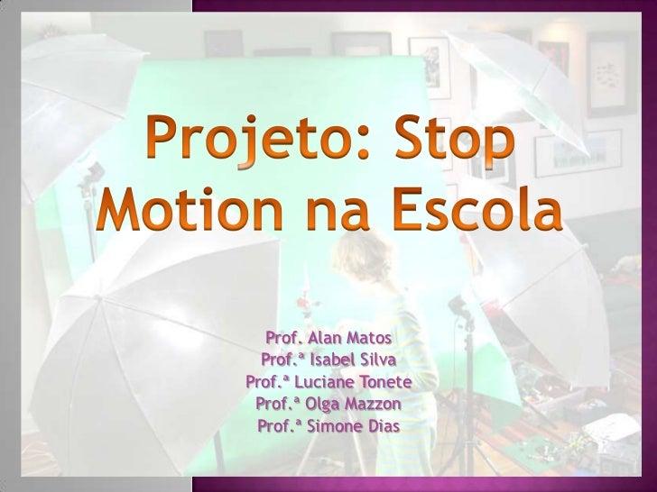 Prof. Alan Matos  Prof.ª Isabel SilvaProf.ª Luciane Tonete Prof.ª Olga Mazzon Prof.ª Simone Dias
