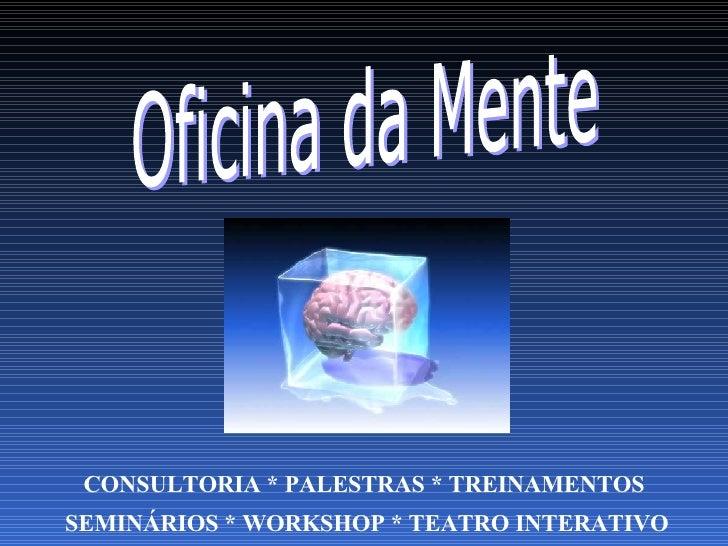Oficina da Mente CONSULTORIA * PALESTRAS * TREINAMENTOS SEMINÁRIOS * WORKSHOP * TEATRO INTERATIVO