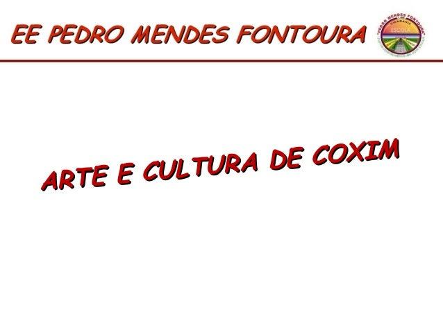 ARTE E CULTURA DE COXIM ARTE E CULTURA DE COXIM