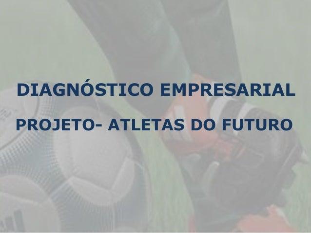 DIAGNÓSTICO EMPRESARIAL  PROJETO- ATLETAS DO FUTURO
