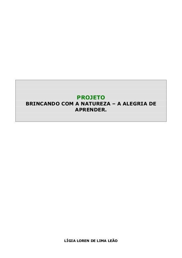 LÍGIA LOREN DE LIMA LEÃO PROJETO BRINCANDO COM A NATUREZA – A ALEGRIA DE APRENDER.