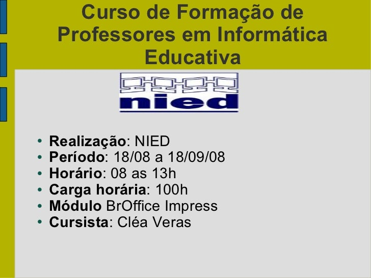 Curso de Formação de Professores em Informática Educativa <ul><li>Realização : NIED </li></ul><ul><li>Período : 18/08 a 18...
