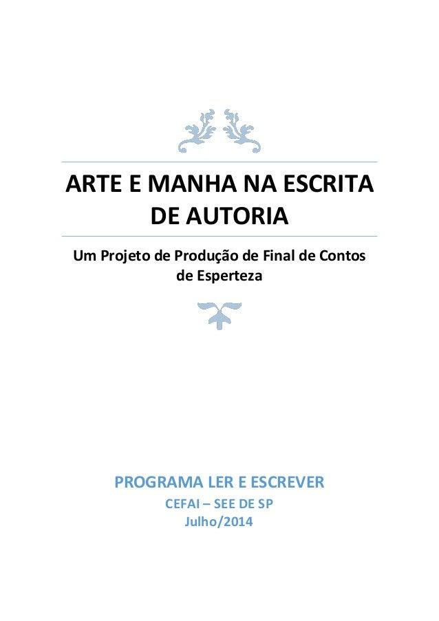 ARTE E MANHA NA ESCRITA DE AUTORIA Um Projeto de Produção de Final de Contos de Esperteza PROGRAMA LER E ESCREVER CEFAI – ...