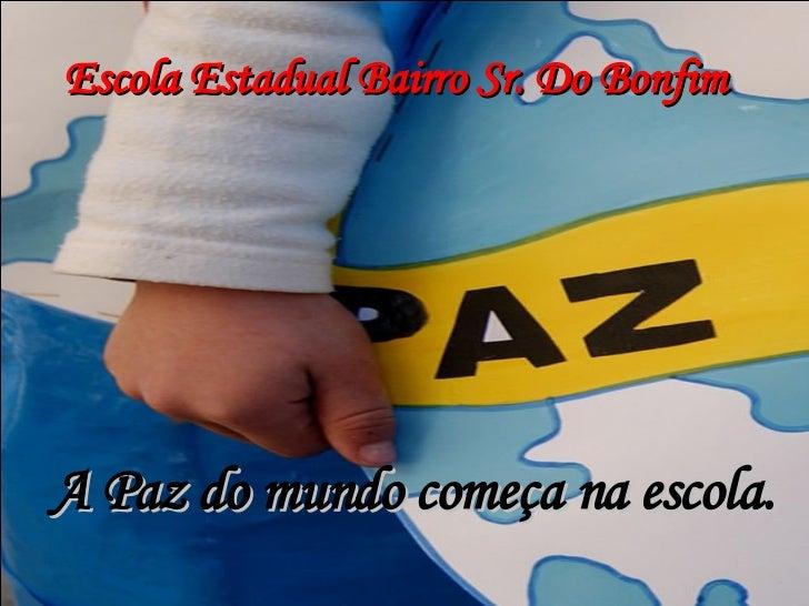 Escola Estadual Bairro Sr. Do Bonfim A Paz do mundo começa na escola.