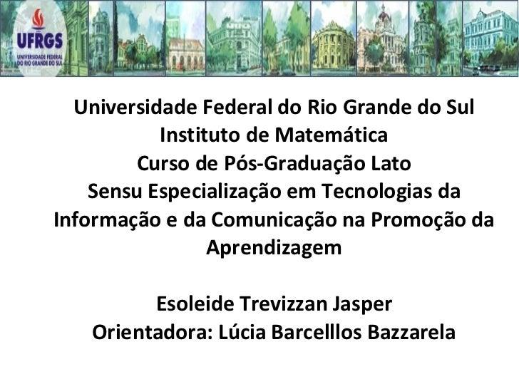 Universidade Federal do Rio Grande do Sul   Instituto de Matemática Curso de Pós-Graduação Lato SensuEspecialização em ...