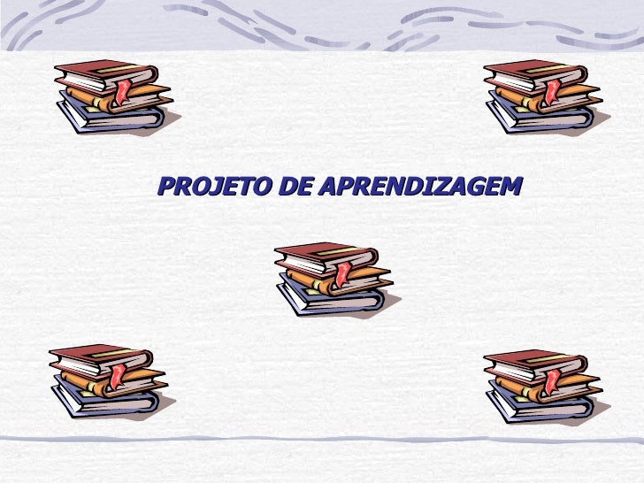 <ul><li>PROJETO DE APRENDIZAGEM </li></ul>
