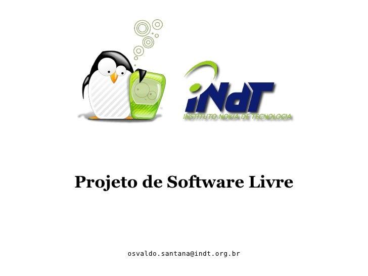 Projeto de Software Livre Osvaldo Santana Neto [email_address]