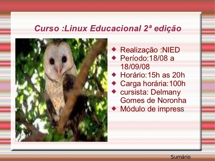 Curso :Linux Educacional 2ª edição <ul><li>Realização :NIED </li></ul><ul><li>Período:18/08 a 18/09/08 </li></ul><ul><li>H...