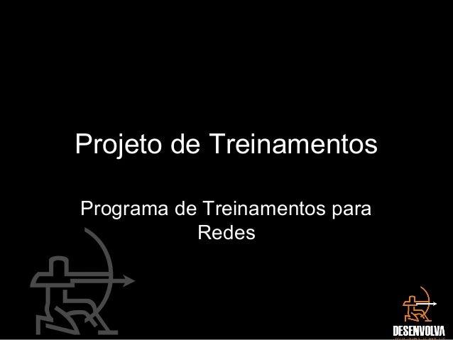 Projeto de Treinamentos Programa de Treinamentos para Redes