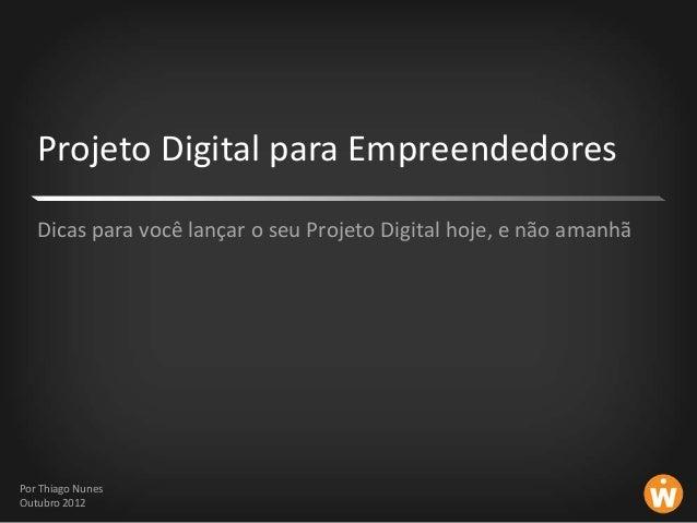 Projeto Digital para Empreendedores   Dicas para você lançar o seu Projeto Digital hoje, e não amanhãPor Thiago NunesOutub...