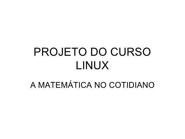 PROJETO DO CURSO LINUX A MATEMÁTICA NO COTIDIANO