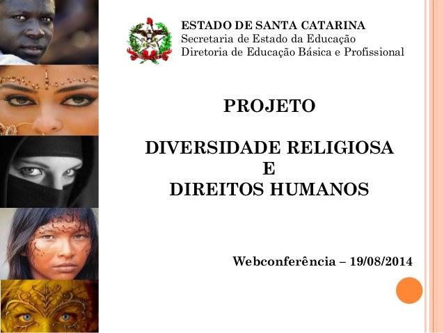 PROJETO DIVERSIDADE RELIGIOSA E DIREITOS HUMANOS Webconferência – 19/08/2014 ESTADO DE SANTA CATARINA Secretaria de Estado...