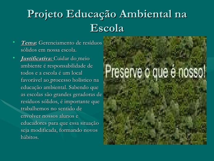 Projeto Educação Ambiental na Escola <ul><li>Tema :  Gerenciamento de resíduos sólidos em nossa escola. </li></ul><ul><li>...