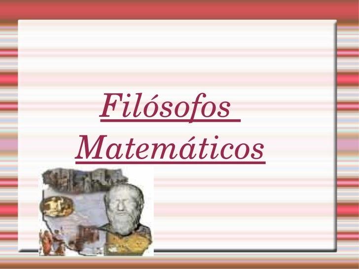 Filósofos  Matemáticos