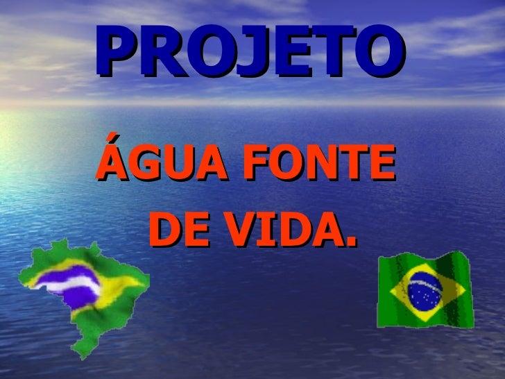 PROJETO ÁGUA FONTE   DE VIDA.