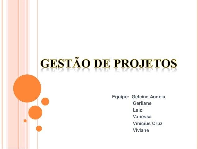 Equipe: Gelcine Angela Gerliane Laiz Vanessa Vinicius Cruz Viviane