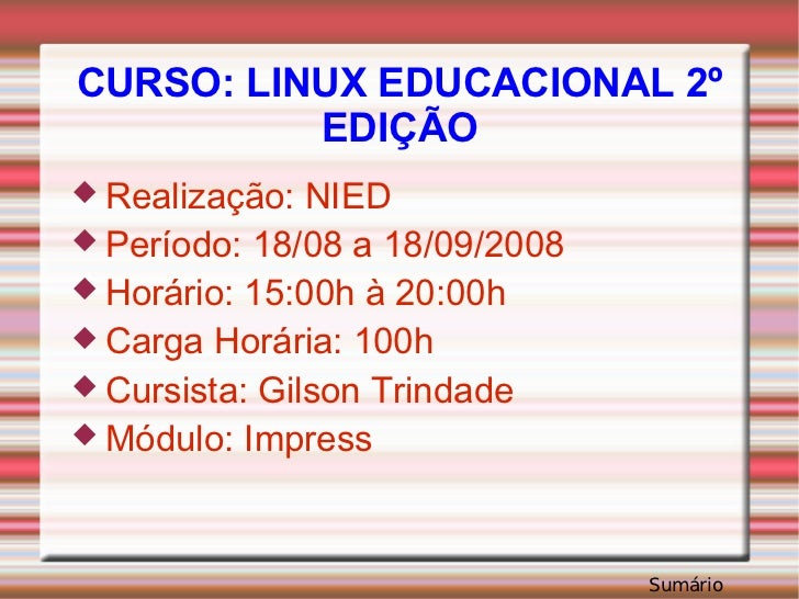 CURSO: LINUX EDUCACIONAL 2º EDIÇÃO <ul><li>Realização: NIED </li></ul><ul><li>Período: 18/08 a 18/09/2008 </li></ul><ul><l...
