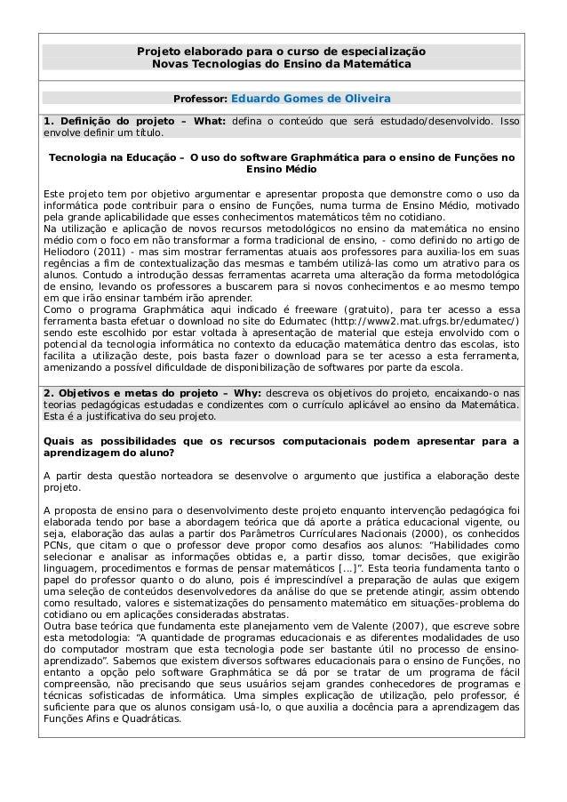 Projeto elaborado para o curso de especialização Novas Tecnologias do Ensino da Matemática Professor: Eduardo Gomes de Oli...