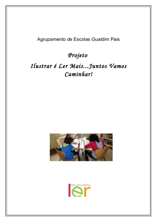 Agrupamento de Escolas Gualdim PaisProjetoIlustrar é Ler Mais...Juntos VamosCaminhar!