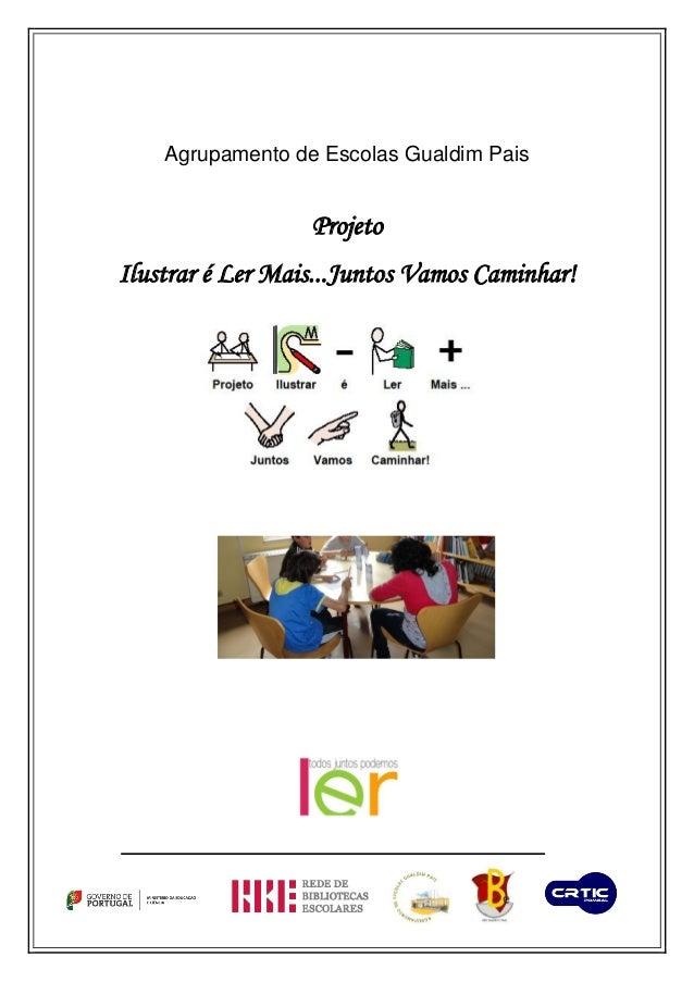 Agrupamento de Escolas Gualdim PaisProjetoIlustrar é Ler Mais...Juntos Vamos Caminhar!