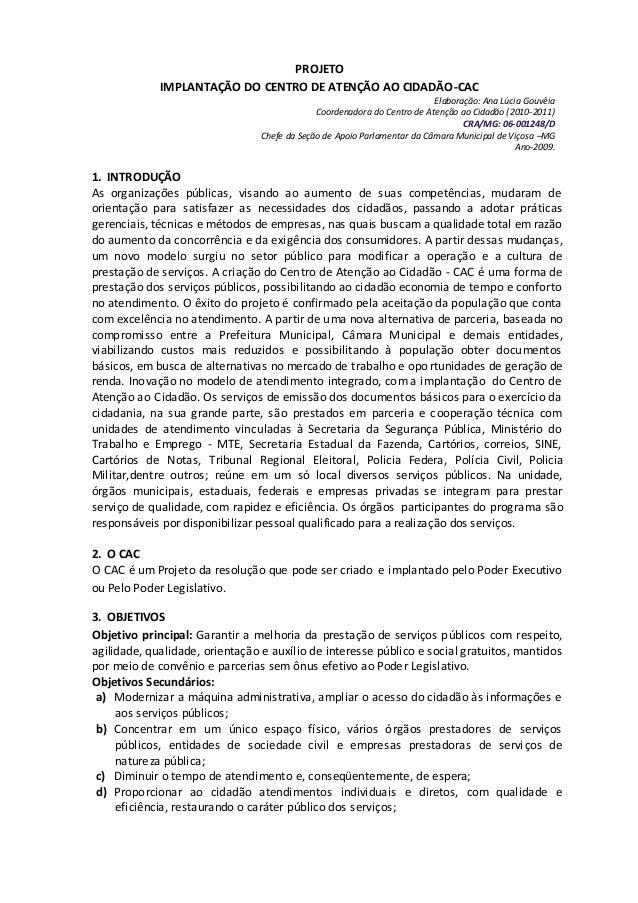PROJETO IMPLANTAÇÃO DO CENTRO DE ATENÇÃO AO CIDADÃO-CAC Elaboração: Ana Lúcia Gouvêia Coordenadora do Centro de Atenção ao...