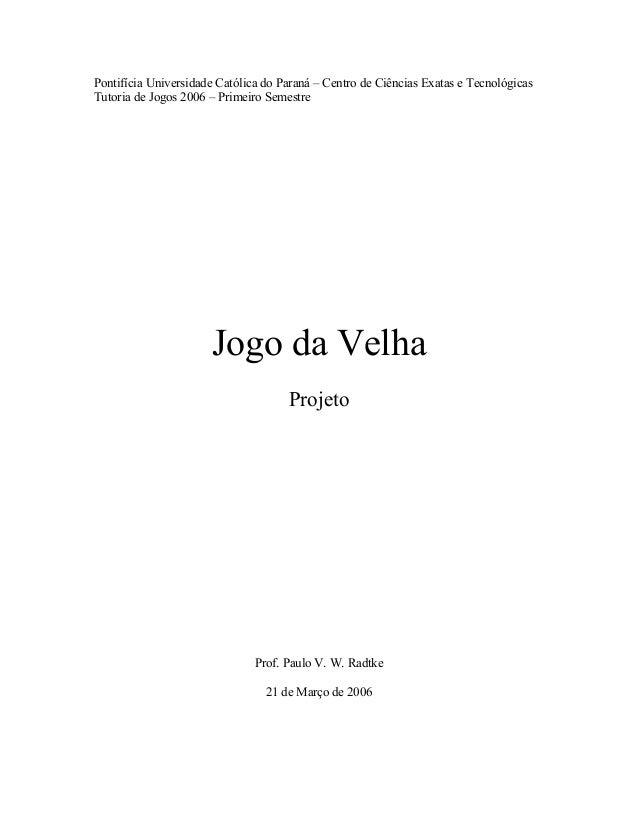Pontifícia Universidade Católica do Paraná – Centro de Ciências Exatas e Tecnológicas Tutoria de Jogos 2006 – Primeiro Sem...