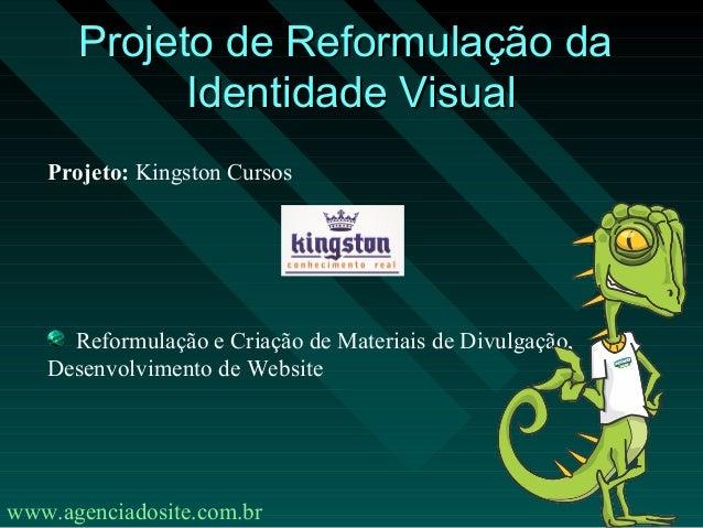 Projeto de Reformulação da            Identidade Visual   Projeto: Kingston Cursos     Reformulação e Criação de Materiais...