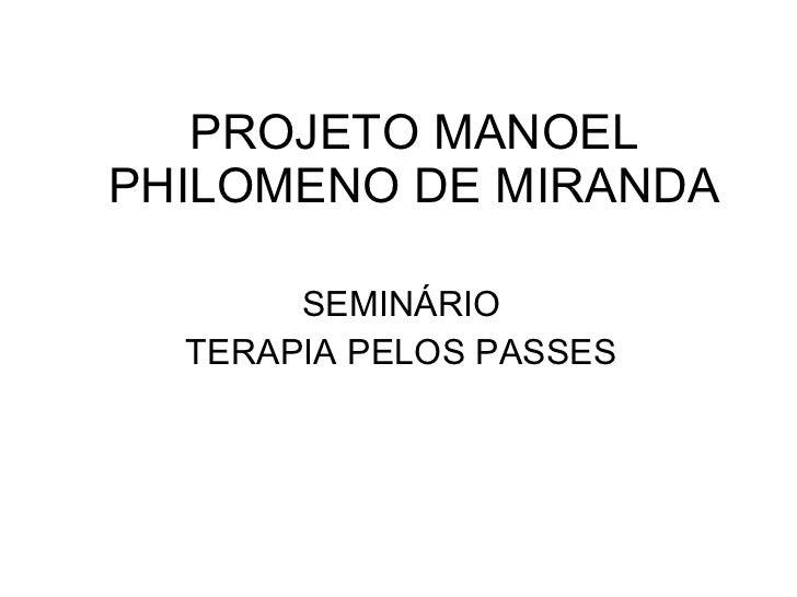 PROJETO MANOEL PHILOMENO DE MIRANDA SEMINÁRIO TERAPIA PELOS PASSES
