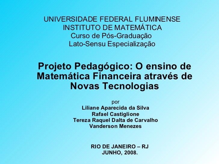 UNIVERSIDADE FEDERAL FLUMINENSE INSTITUTO DE MATEMÁTICA Curso de Pós-Graduação  Lato-Sensu Especialização Projeto Pedagógi...